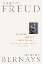 Freud, Sigmund Die Brautbriefe Band 01. Sei mein, wie ich mir`s denke