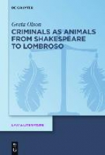 Olson, Greta Criminals as Animals from Shakespeare to Lombroso