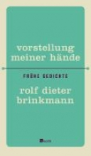 Brinkmann, Rolf Dieter Vorstellung meiner Hände