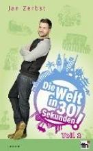 Zerbst, Jan Die Welt in 30 Sekunden! Teil 2