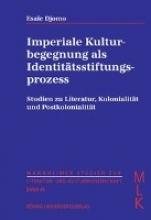 Djomo, Esaïe Imperiale Kulturbegegnung als Identitätsstiftungsprozess. Studien zu Literatur, Kolonialität und Postkolonialität