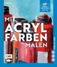 Stiller, Dietmar Mit Acrylfarben malen