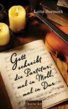 Bormuth, Lotte Gott schreibt die Partitur, mal in Moll, mal in Dur