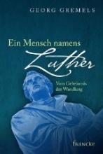 Gremels, Georg Ein Mensch namens Luther