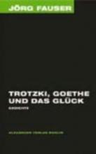 Fauser, Jörg Trotzki, Goethe und das Glck