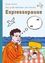 Kreis, Hans Das gro?e Geheimnis der kleinen Espressopause