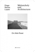 Lopes, Diogo Seixas Melancholy and Architecture - On Aldo Rossi