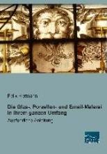 Hermann, Felix Die Glas-, Porzellan- und Email-Malerei in ihrem ganzen Umfang