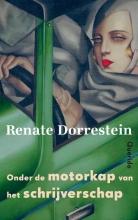 Renate  Dorrestein Onder de motorkap van het schrijverschap
