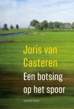 Joris van Casteren , Een botsing op het spoor