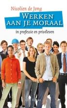 Nicolien de Jong , Werken aan je moraal