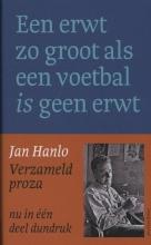 Jan  Hanlo Verzameld proza. Een erwt zo groot als een voetbal s geen erwt.