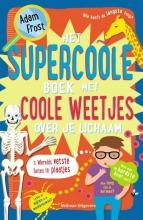 Adam  Frost Het supercoole boek met coole weetjes over je lichaam
