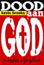 Kevin  Brooks Dood aan God