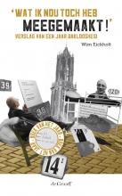 Wim Eickholt , Wat ik nou toch heb meegemaakt!
