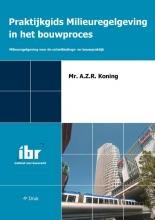 Koning, A.Z.R. Praktijkgids milieuregelgeving in het bouwproces