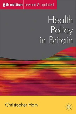 Christopher Ham,Health Policy in Britain
