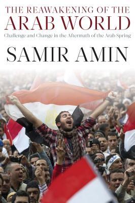 Samir Amin,The Reawakening of the Arab World