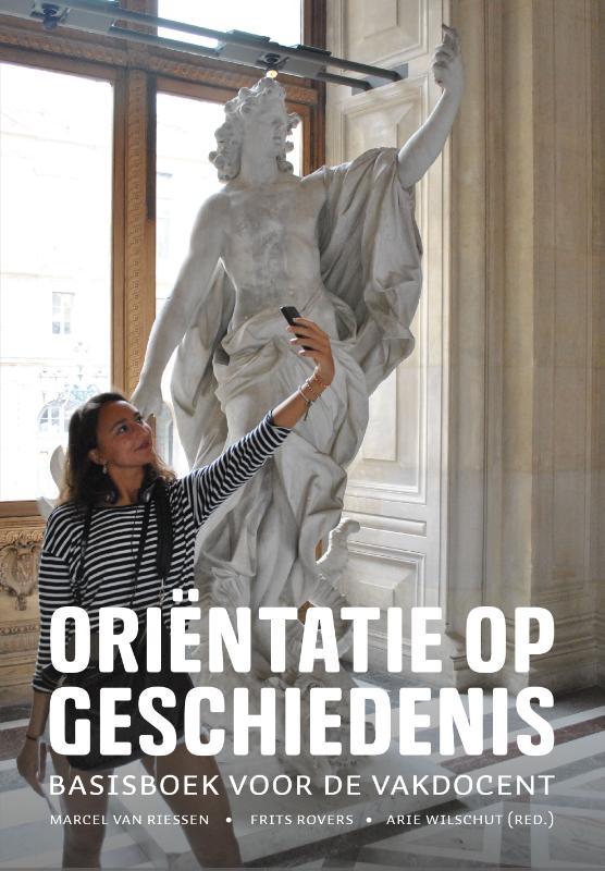 Marcel van Riessen, Frits Rovers, Arie Wilschut (red.),Oriëntatie op geschiedenis