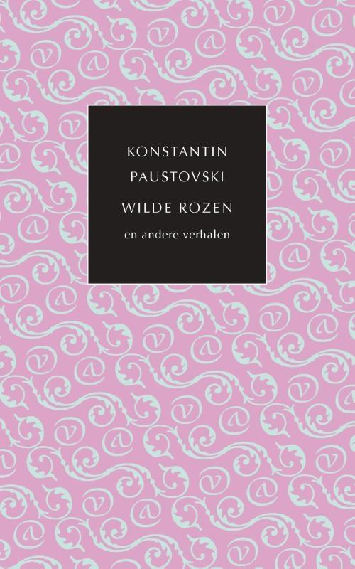Konstantin Paustovski,Wilde rozen en andere verhalen