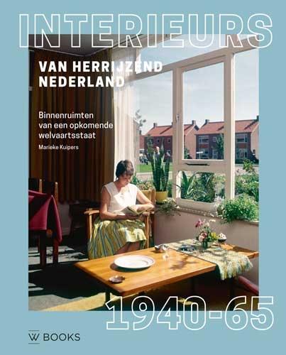 Marieke Kuipers,Interieurs van herrijzend Nederland 1940-1965