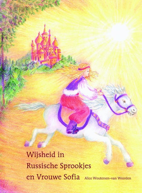 Alice Woutersen-van Weerden,Wijsheid in Russische sprookjes en Vrouwe Sofia