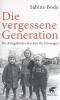Bode, Sabine,Die vergessene Generation
