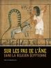 Marie  Vandenbeusch ,Sur les pas de l'âne dans la religion égyptienne