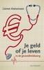 Lieven  Annemans ,Je geld of je leven in de gezondheidszorg