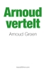<b>Arnoud  Groen</b>,Arnoud vertelt