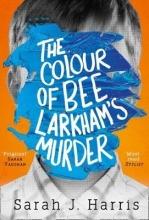 Harris, Sarah J Colour of Bee Larkham`s Murder