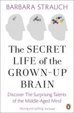 Barbara Strauch The Secret Life of the Grown-Up Brain