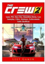 Leet Gamer The Crew 2 Game, PS4, Xbox One, Demolition Derby, Cars, Gameplay, Cities, Airplanes, Achievements, Guide Unofficial