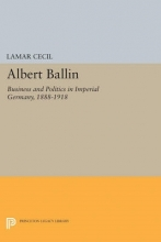 Cecil, Lamar Albert Ballin - Business and Politics in Imperial Germany, 1888-1918