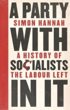 Simon Hannah A Party with Socialists in It