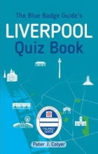 Peter J. Colyer The Blue Badge Guide`s Liverpool Quiz Book