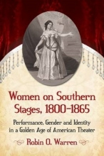 Warren, Robin O. Women on Southern Stages, 1800-1865