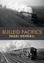 Nigel Kendall Bulleid Pacifics