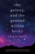 Becky Chambers , The Galaxy, and the Ground Within