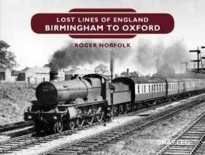 Roger Norfolk Lost Lines of England: Birmingham to Oxford