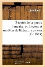 Guerin, Leon Beautés de la Poésie Française, Ou Leçons Et Modèles de Littérature En Vers (Éd.1843)