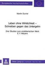 Durrer, Martin Leben Ohne Wirklichkeit - Schreiben Gegen Das Untergehen: Drei Studien Zum Erzaehlerischen Werk E.Y. Meyers