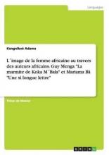 Adama, Kangnikoé L´image de la femme africaine au travers des auteurs africains. Guy Menga