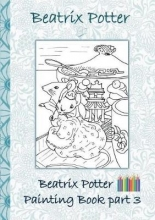 Beatrix Potter,   Elizabeth M Potter Beatrix Potter Painting Book Part 3 ( Peter Rabbit )