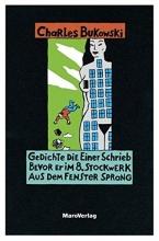 Bukowski, Charles Gedichte, die einer schrieb, bevor er im 8. Stockwerk aus dem Fenster sprang