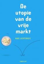 Hans  Achterhuis De utopie van de vrije markt