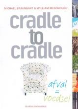 W. MacDonough M. Braungart, , Cradle to Cradle: afval = voedsel