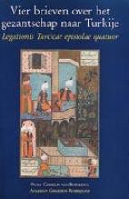 O.G. van Boesbeeck , Vier brieven over het gezantschap naar Turkije Legationis Turcicae epistolae quatuor