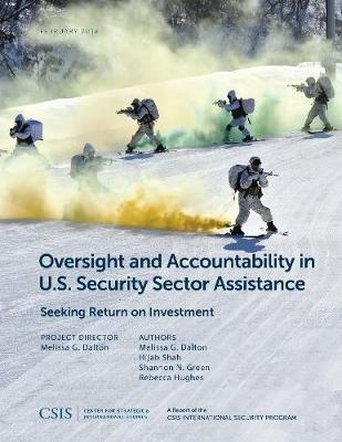 Melissa G. Dalton,   Hijab Shah,   Shannon N. Green,   Rebecca Hughes,Oversight and Accountability in U.S. Security Sector Assistance