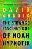 Arnold David, Strange Fascinations of Noah Hypnotik